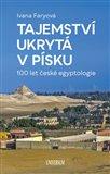 Obálka knihy Tajemství ukrytá v písku  – 100 let české egyptologie