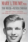 Obálka knihy Too Much and Never Enough : How My Family Created the World's Most Dangerous Man