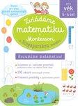 Obálka knihy Zvládáme matematiku s Montessori a singapurskou metodou pro věk 5 - 6 let